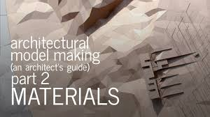 architectural model making material selection an architect u0027s