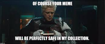 Guardians Of The Galaxy Memes - collector guardians of the galaxy imgflip