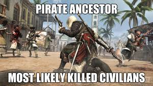 Assassins Creed Memes - pirate ancestor most likely killed civilians assassins creed 4