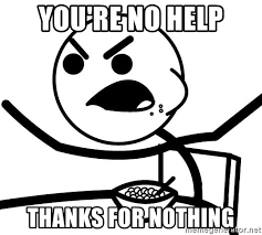 Why You Meme - you re no help thanks for nothing cereal guy angry meme generator