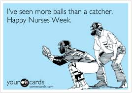 Nurses Week Memes - i ve seen more balls than a catcher happy nurses week nurses