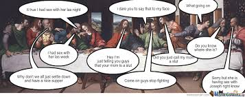 Last Supper Meme - the reason its calle the last supper by bcp meme center