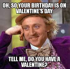 Valentines Day Funny Memes - birthday on valentine s day funny memes wishes 2happybirthday
