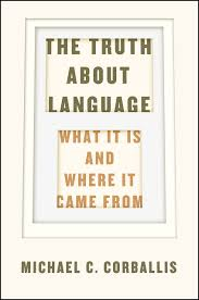 the truth about language what it is and where it came from corballis