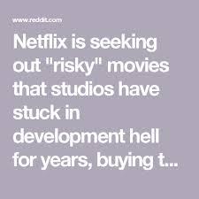 Is Seeking On Netflix Netflix Is Seeking Out Risky That Studios Stuck In