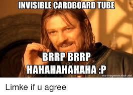 Tube Meme - invisible cardboard tube brrp brrp hahahahahahap memegenerator net