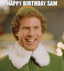 Sam Meme - happy birthday sam meme buddy the elf 72241 memeshappen