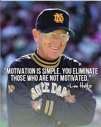 Lou Holtz Memes - motivation is simple you eliminate those who are not motivated