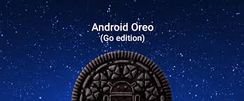 what is android os s lightweight os android go launches as android oreo go