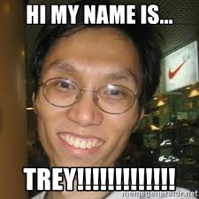 Hi My Name Is Meme - hi my name is trey asian otaku meme generator