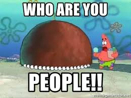 Who Are You People Meme - who are you people patrick star rock meme generator