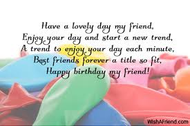 a lovely day my friend birthday wish for friends
