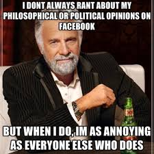 i dont always rant about my philosophical or political opinions on