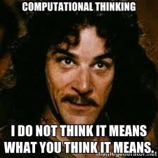 Thinking Memes - computational thinking i do not think it means what you think it