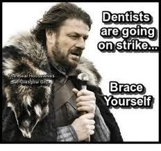 Meme Brace Yourself - eal hoo dentists are going on strike brace yourself meme on