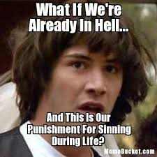 Hell Meme - what if we re already in hell create your own meme