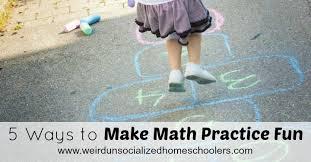 5 ways to make math practice fun weird unsocialized homeschoolers