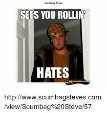 Meme Scumbag Steve - scumbag steve sees you rollin hates emestache com
