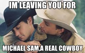 Michael Sam Meme - im leaving you for michael sam a real cowboy brokeback mountain