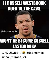 Westbrook Meme - if russell westbrook goes to the cavs nba memes 24 won t he become