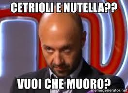 Nutella Meme - cetrioli e nutella vuoi che muoro joe bastianich meme meme