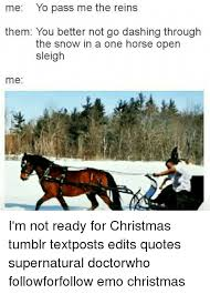 Christmas Memes Tumblr - me yo pass me the reins them you better not go dashing through the