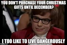 Gifts For Meme - i too like to live dangerously meme imgflip