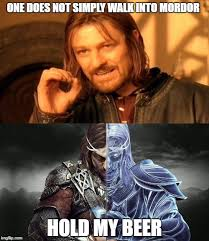 One Does Not Simply Meme Picture - one does not simply walk into mordor hold my beer meme