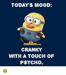 Psycho Meme - today s mood com cranky with a touch of psycho meme on