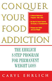 conquer your food addiction the ehrlich 8 step program for