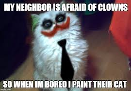 When I M Bored Meme - my neighbor is afraid of clowns so when im bored i paint their cat meme