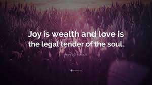 quote family joy robert g ingersoll quote u201cjoy is wealth and love is the legal