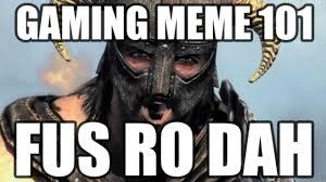 Fus Ro Dah Meme - gaming meme 101 fus ro dah video dailymotion