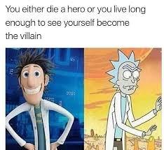 Die Meme - rick and morty meme die a hero or on bingememe