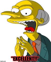 Mr Burns Excellent Meme - mr burns memes imgflip