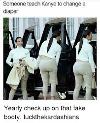 Funny Booty Memes - someone teach kanye to change a diaper yearly check up on that fake