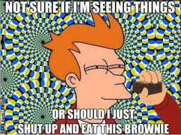 Not Sure If Meme - not sure if seeing things or eat this brownie meme