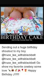 Happy Birthday Cake Meme - birthday cake and it s my favorite kind too sending out a huge