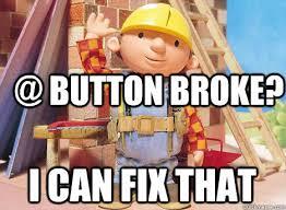 Button Broke Meme - button broke i can fix that misc quickmeme