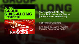Grand Old Flag You U0027re A Grand Old Flag Karaoke Instrumental Track In The Style