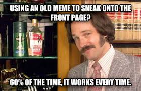Old Time Meme - livememe com 60 of the time it works every time