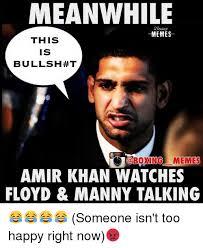 Boxing Memes - meanwhile memes this is bullsh t memes amir khan watches floyd