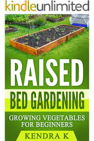 Raised Gardens For Beginners - the ultimate guide to raised bed gardening for beginners 2nd