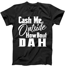 Funny Meme T Shirts - cash me outside how bout dah funny meme t shirt teeshirtpalace