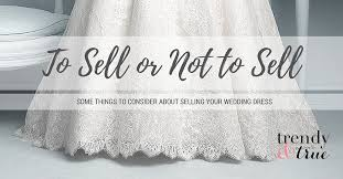 how to sell a wedding dress how to sell your wedding dress vosoi