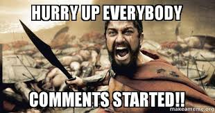 Meme Comments - hurry up everybody comments started the 300 make a meme