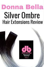 donna hair extensions reviews check out this honest review of donna silver ombre in