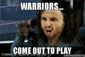 Warriors Memes - warriors come out to play make a meme