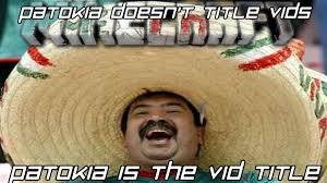 Take It Easy Mexican Meme - patokia doesn t like this video patokia loves this video