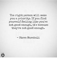 Not Good Enough Meme - the right person will make you a priority if you find yourself